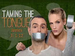 TAMING THE TONGUE AKA THE BIBLE SAYS?